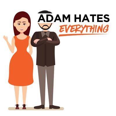 Adam Hates Everything