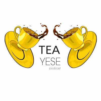 Tea Yese Podcast