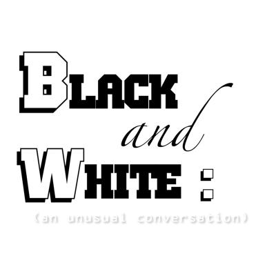 Black and White: (an unusual conversation)