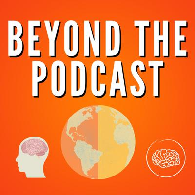 Beyond the Podcast