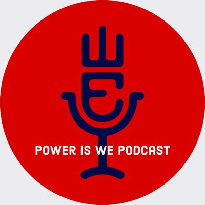 Power is WE Podcast