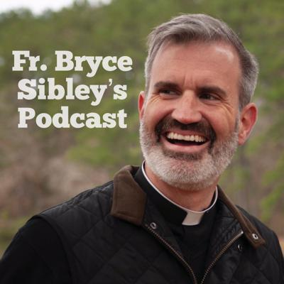 Fr. Bryce Sibley's Podcast