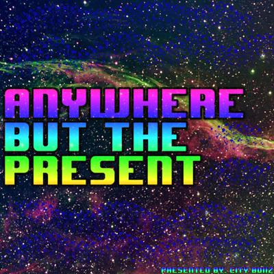 Anywhere But The Present