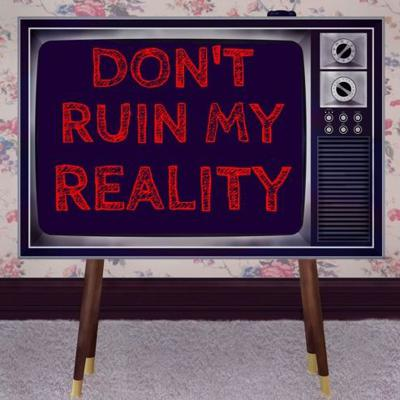 Dont Ruin My Reality