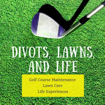 Divots Lawns and Life Podcast