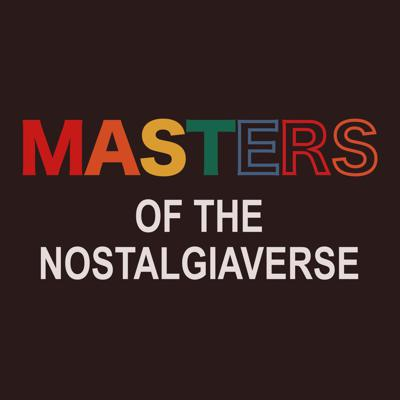 Masters of the Nostalgiaverse