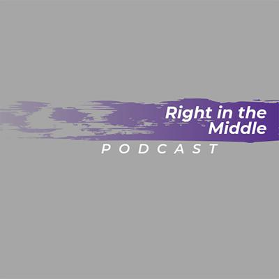 Right in the Middle Podcast