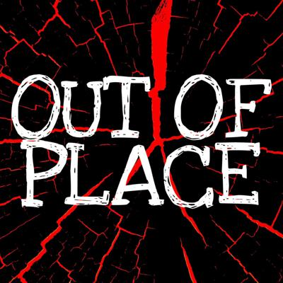 Out of Place Podcast