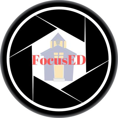 FocusED: An educational leadership podcast that uncovers what is working in our schools.
