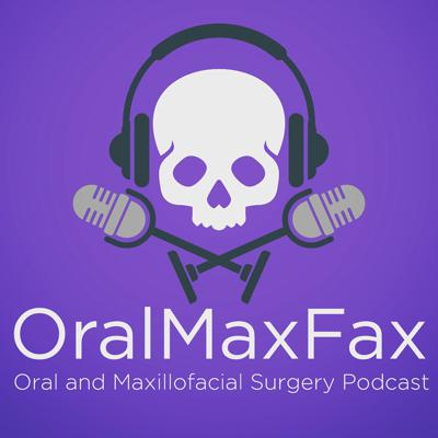 OralMaxFax Podcast