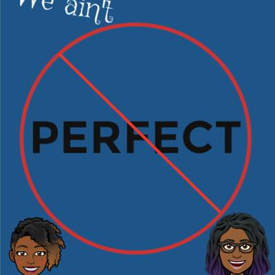 We aint perfect