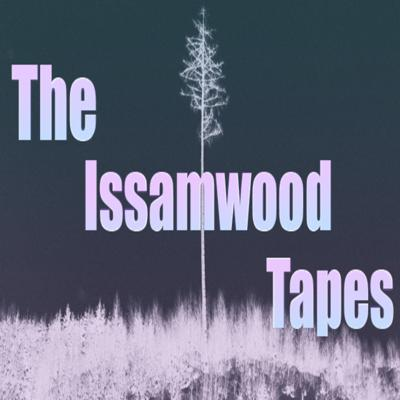 The Issamwood Tapes