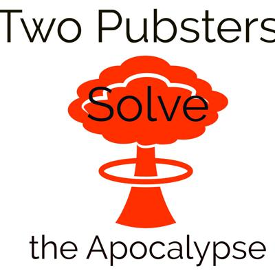Two Pubsters Solve the Apocalypse