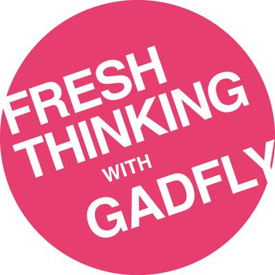 Fresh Thinking with GADFLY