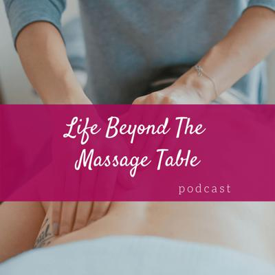 Life Beyond The Massage Table: A Podcast for Health & Wellness Businesses