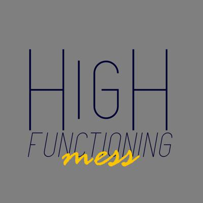 High Functioning Mess Podcast