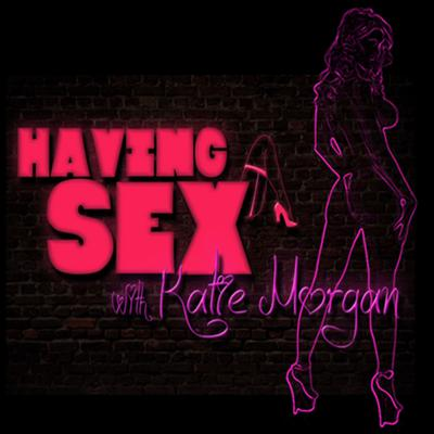 Podcast by Having Sex, Katie Morgan