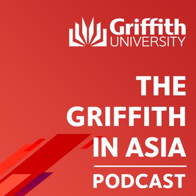 Podcast by Griffith Asia Institute