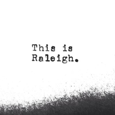 This is Raleigh