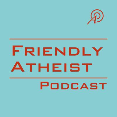 This is the podcast for FriendlyAtheist.com