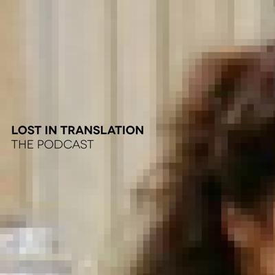 Lost In Translation: The Podcast