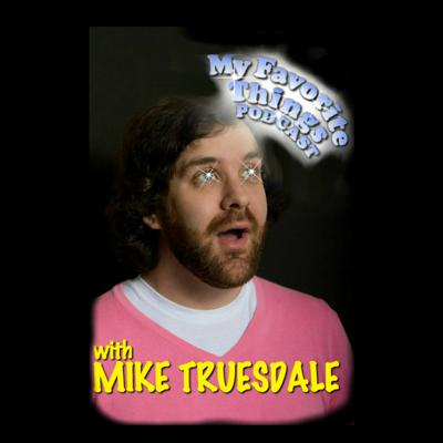 My Favorite Things is a podcast hosted by Mike Truesdale where he and a guest talk about a shared favorite thing of theirs.  New episodes every Friday!