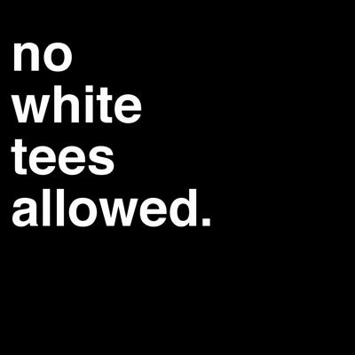 No White Tees Allowed