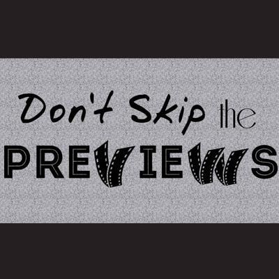 Don't Skip The Previews