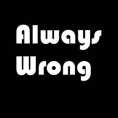 Always Wrong Podcast