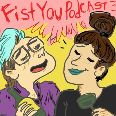 Fist you Podcast