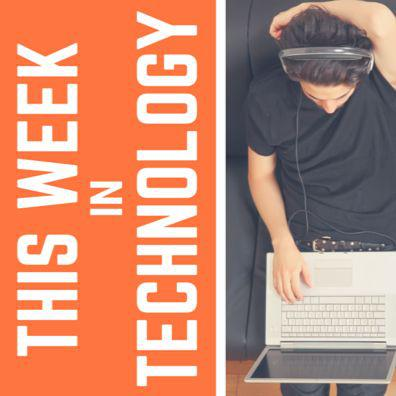 This Week in Technology