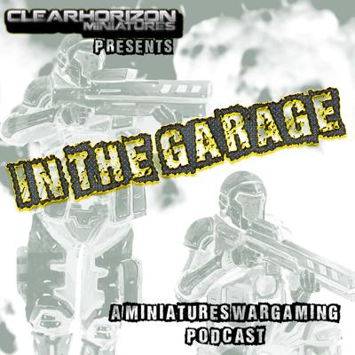 In The Garage - Miniature Wargaming Podcast