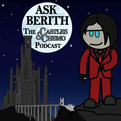 Ask Berith: The Castles & Chemo Podcast