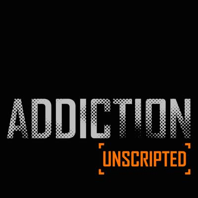 Addiction Unscripted Podcast