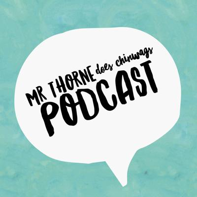 Mr Thorne Does Chinwags Podcast