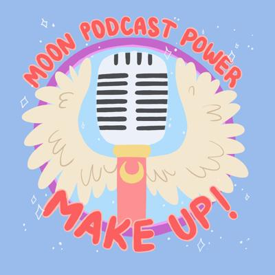 Moon Podcast Power: MAKE UP!!