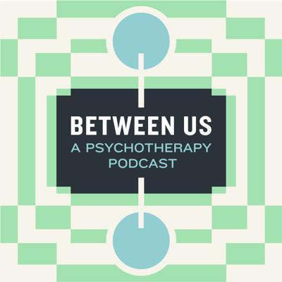 Between Us: A Psychotherapy Podcast