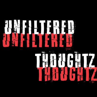 Unfiltered Thoughtz Podcast