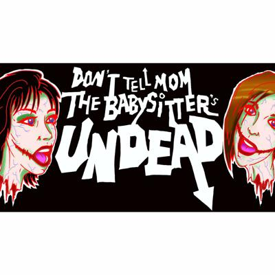 Podcast by Don't Tell Mom the Babysitter's UNDEAD!