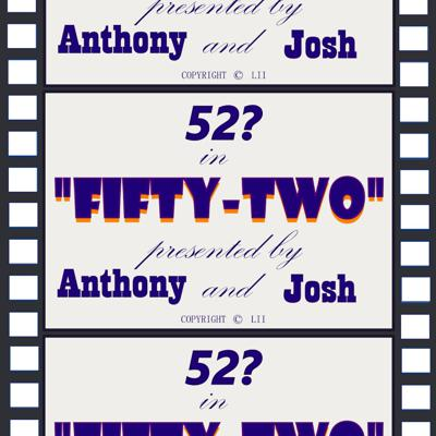 2 friends. 52 movies. 52 weeks. Countless opinions.  Questions? Comments? Steven Spielberg looking to fight? Email us at 52in52pod@gmail.com!