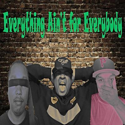 Everything Aint For Everybody Show