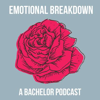 Emotional Breakdown: A Bachelor Podcast
