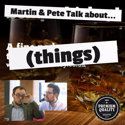 Martin and Pete talk about...