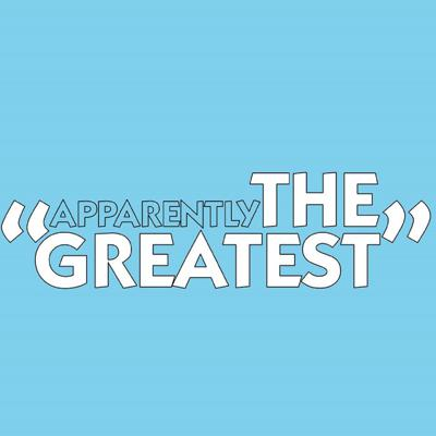 Apparently the Greatest