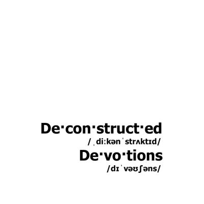 Deconstructed Devotions