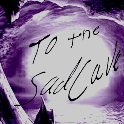 To The Sadcave