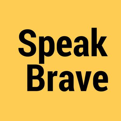Speak Brave Podcast
