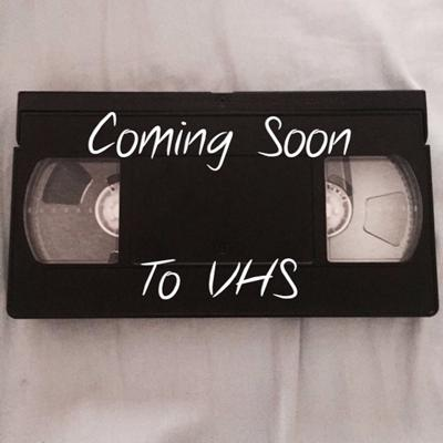 Coming Soon to VHS