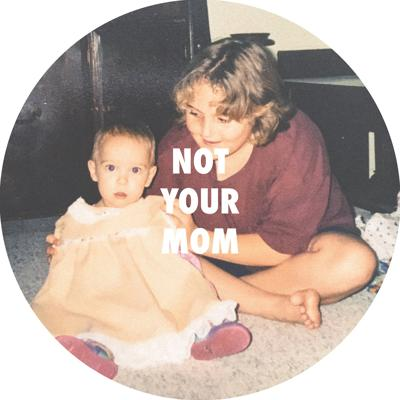 Not Your Mom Podcast