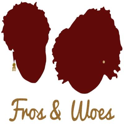 Fros & Woes